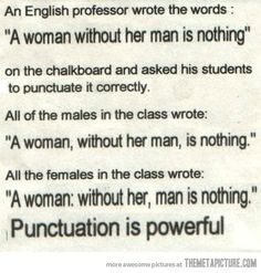 Haha! Punctuation is powerful!