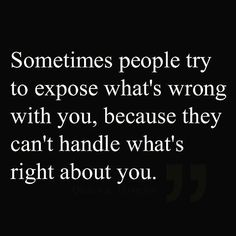 When people feel bad about themselves, they will try to point out something in you to try and make you feel bad. Secure people do not put others down.