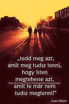 Tedd meg azt, amit meg tudsz tenni, hogy Isten megtehesse azt, amit te már nem tudsz megtenni! Motivational Quotes, Inspirational Quotes, My Jesus, Quotes About God, God Is Good, No One Loves Me, Positive Thoughts, Einstein, Quotations