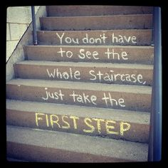 You Don't Have To See The Whole Staircase, Just Take The First Step. #steps