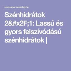Szénhidrátok 2/1: Lassú és gyors felszívódású szénhidrátok | Good To Know, Paleo, 1, Sugar, Healthy Recipes, Motivation, Food, Health Recipes, Meal