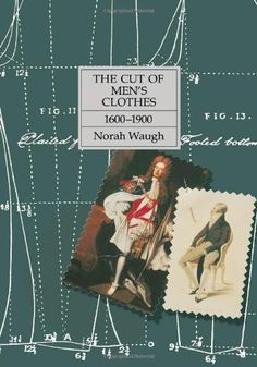 Amazon.com: The Cut of Men's Clothes: 1600-1900 (9780878300259): Norah Waugh: Books  Photographs, Patterns - and what I like most - quotes about men's clothing from period publications.