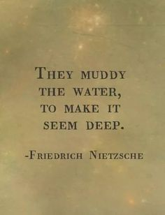 might be a misappropriated quote but i like the words! // They muddy the water, to make it seem deep. Now Quotes, Great Quotes, Words Quotes, Quotes To Live By, Motivational Quotes, Inspirational Quotes, Sayings, Deep Quotes, Quotes On Fear