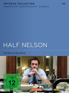 Half Nelson  2006 USA        IMDB Rating  7,3 (37.975)    Darsteller:  Ryan Gosling  Jeff Lima  Shareeka Epps  Nathan Corbett