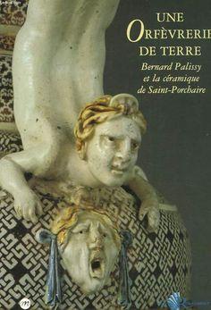 BERNARD PALISSY ET LA CERAMIQUE DE SAINT-PORCHAIRE.