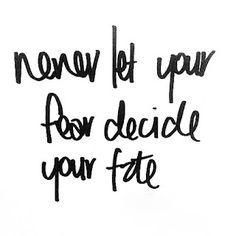 Never let your fear decide your fate Repin & Follow my pins for a FOLLOWBACK! NUNCA DEIXE O MEDO DECIDIR SEU DESTINO!