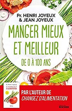 Amazon.fr - Manger mieux et meilleur de 0 à 100 ans: Saveurs et santé - Pr Henri Joyeux, Jean Joyeux - Livres