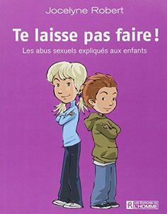 Te laisse pas faire ! : Les abus sexuels expliqués aux enfants de Jocelyne Robert http://www.amazon.fr/dp/2761920724/ref=cm_sw_r_pi_dp_Gli6ub03CR87J