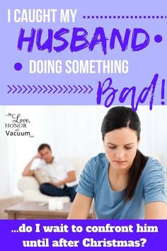 Don't Want to Ruin Christmas with Marriage Problems: Do I wait to confront my husband until after the holidays?