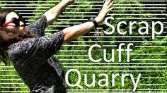 Scrap Cuff Quarry