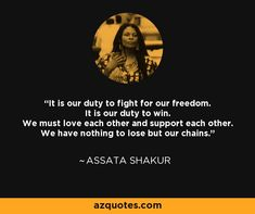 Assata Shakur quote: It is our duty to fight for our freedom. Assata Shakur Quotes, Cool Words, Wise Words, Positive Vibes, Positive Quotes, African American Quotes, I Love Being Black, Justice Quotes, Overcoming Adversity