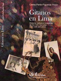 """Carlos Pardo Figueroa Thays: """"Gitanos en Lima. Historia, cultura e imágenes de los rom, los ludar y los calé peruanos"""""""