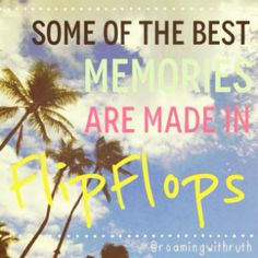 I so totally agree! My best memories have been made in flip flops! I Love The Beach, My Love, Hawaiian Quotes, Beach Quotes, Best Memories, My Happy Place, Travel Quotes, Beautiful Words, Life Is Good