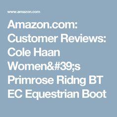 Amazon.com: Customer Reviews: Cole Haan Women's Primrose Ridng BT EC Equestrian Boot
