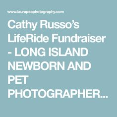 Cathy Russo's LifeRide Fundraiser - LONG ISLAND NEWBORN AND PET PHOTOGRAPHER - LAURA PEA PHOTOGRAPHY