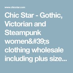 Chic Star - Gothic, Victorian and Steampunk women's clothing wholesale including plus size apparel and dresses.