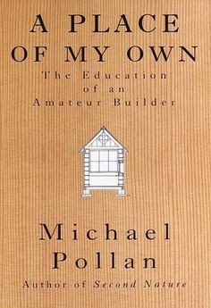 A Place of My Own: The Education of an Amateur Builder: Michael Pollan Reading Lists, Book Lists, Used Books, Books To Read, Michael Pollan, Interior Design Books, Room Of One's Own, Sense Of Place, Amazing Architecture