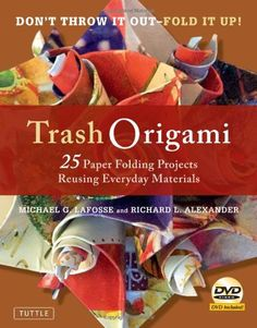 Trash Origami: 25 Paper Folding Projects Reusing Everyday Materials [Origami Book, DVD, 25 Projects] by Michael G. LaFosse  - Recycling meets origami