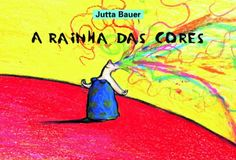A RAINHA DAS CORES  Uma soberana diferente, muito temperamental, é a protagonista da 'A rainha das cores', livro infantil premiado na Alemanha e que ganhou uma versão para a tevê. Desta vez, a ilustradora Jutta Bauer fala sobre a alegria de viver e os momentos de raiva, de confusão e de tristeza que acometem nossas vidas. Para isso, ela utiliza a metáfora de cores que se misturam numa ou noutra intensidade.