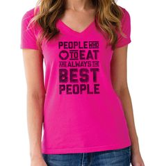 eople Who Love to Eat Are Always the Best People Typography Foodie Shirt