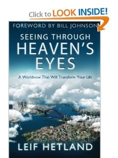 Seeing Through Heaven's Eyes: A World View that will Transform Your Life: Leif Hetland, Bill Johnson: 9780768440140: Amazon.com: Books