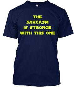 May the sarcasm be with you!!! https://teespring.com/sarcasmsw786