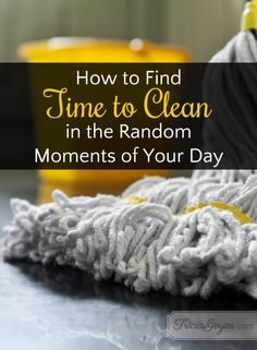 No time to clean? That's where you're wrong! Here's how to take advantage of the random moments in your day.
