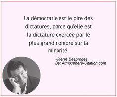 La démocratie est le pire des dictatures, parce qu'elle est la dictature exercée par le plus grand nombre sur la minorité.  Trouvez encore plus de citations et de dictons sur: https://www.atmosphere-citation.com/populaires/la-democratie-est-le-pire-des-dictatures-parce-quelle-est-la-dictature-exercee-par-le-plus-grand-nombre-sur-la-minorite.html?