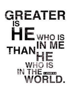 Greater is He. 1 John 4:4