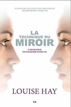 LOUISE HAY - La Technique du miroir : 21 jours pour transformer votre vie - Croissance personnelle - LIVRES - Renaud-Bray.com - Livres + cadeaux + jeux