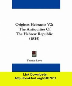 Origines Hebraeae V2 The Antiquities Of The Hebrew Republic (1835) (9781437420371) Thomas Lewis , ISBN-10: 1437420370  , ISBN-13: 978-1437420371 ,  , tutorials , pdf , ebook , torrent , downloads , rapidshare , filesonic , hotfile , megaupload , fileserve