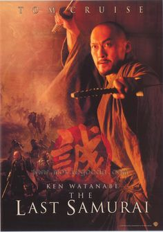 The Last Samurai   Year: 2003  Cast: Tom Cruise, Billy Connolly, Tony Goldwyn, Timothy Spall, Ken Watanabe, Hiroyuki Sanada  Directed By: Edward Zwick