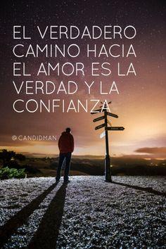 """""""El verdadero #Camino hacia el #Amor es la #Verdad y la #Confianza"""". @candidman #Frases #Reflexion"""