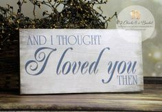 And I Thought I Loved You Then Sign, Handcrafted Sign, Anniversary Sign