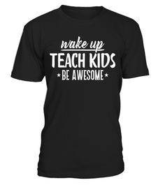 Teacher Shirts Wake Up Teach Kids Be Awesome Funny - Limited Edition