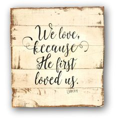 We Love Because He First Loved Us Wall Hanging Bible Verse Sign 1 John... (63 CAD) ❤ liked on Polyvore featuring home, home decor, wall art, home & living, home décor, wall décor, wall hangings, white, home wall decor e wall signs
