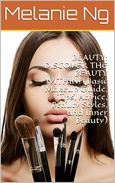 awesome BEAUTY: DISCOVER THE BEAUTY WITHIN! (Basic Makeup Guide, Tips, Advice, Beauty Styles, and Inner Beauty)