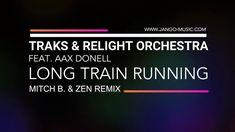 Traks & Relight Orchestra - Long Train Running (Mitch B. & Zen Remix) (O...