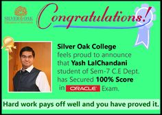 Silver Oak College Of Engineering & Technology feels proud to announce that Yash Lalchandani a student of Sem-7 Computer Engineering Dept. has secured 100 % result in Oracle 11g : SQL FUNDAMENTAL – 1 Exam on 20th July,2015.