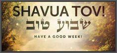 Shavua Tov, Have a good week!