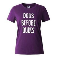 Roses are red, violets are blue, boys can be icky, but dogs are always cool. This fantastic t-shirt for women declares the order of importance in your life—dogs before dudes. Available in several fun colors, this shirt is a great wardrobe staple ideal for trips to the dog park or helping out at your local animal shelter. Sizes XS through XXL.