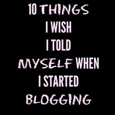 10 Things I Wish I Told Myself When I Started Blogging - #Blogtober14 Day 6   Helene in Between