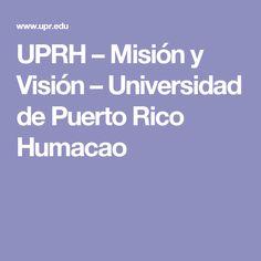 UPRH – Misión y Visión – Universidad de Puerto Rico Humacao