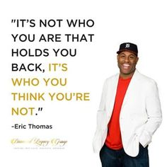 It's not who you are that holds you back, it's who you think you're not. #ericthomas . . . . . . . . . . . . . . . . . . . . . . #Buildyourlegacy #smallbusiness #dreambigger #diamondlegacygp #diamondlegacygroup #legacy