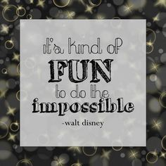 It's kind of fun to do the impossible. Walt Disney, png  quotes, inspirational quotes.