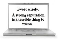 Tweet wisely-how to manage your rep online.