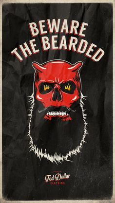 Beware the Bearded by Ted Dollar Clothing - New Site Great Beards, Awesome Beards, Rockabilly, Tactical Beard, Beard Logo, Ted, Beard Rules, Pin Up, Biker Quotes