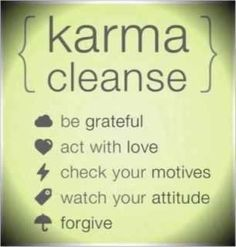 I wish I could post this karma cleanse on my sisters board. because her kind of karma just wants to slap people in the face before she does. hope she reads or finds this kind of karma. I want this kind of karma around me giving and receiving. Inspiring Quotes, Great Quotes, Quotes To Live By, Me Quotes, Yoga Quotes, Famous Quotes, Happy Quotes, Positive Quotes, Positive Attitude