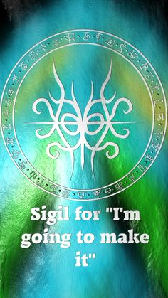 "Sigil for ""I'm going to make it"" Requested by Anonymous Here you go my friend. Thank you for the request, I appreciate it. Sigil requests are open. For more of my sigils go..."
