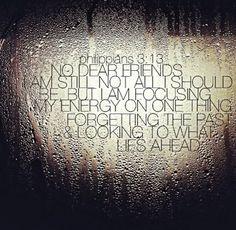 Philippians 3:13 Nice reminder. I'm not perfect but I'm pushing forward.
